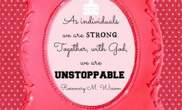 As individuals we are strong. Together, with God, we are unstoppable.