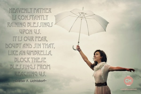 Heavenly Father is constantly raining blessings upon us. Dieter F. Uchtdorf