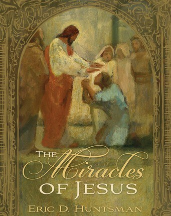 The Miracles of Jesus by Eric D. Huntsman
