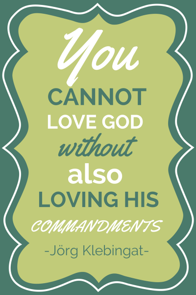 You cannot love God without also loving His commandments. Jörg Klebingat