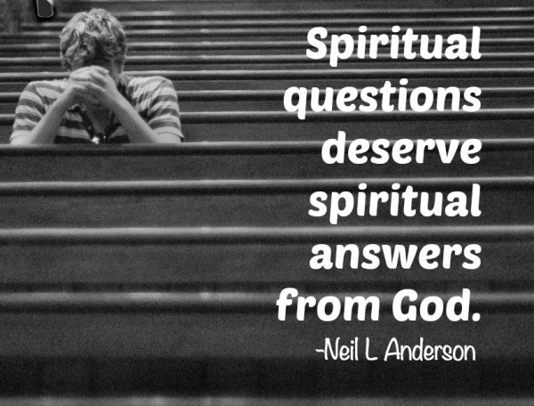 - Spiritual questions deserve spiritual answers from God. Neil L Andersen
