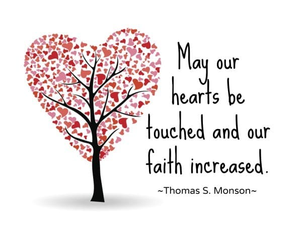 May our hearts be touched and our faith increased Thomas S. Monson