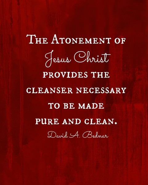 The Atonement of Jesus Christ provides the cleanser necessary to be made pure and clean. David A Bednar