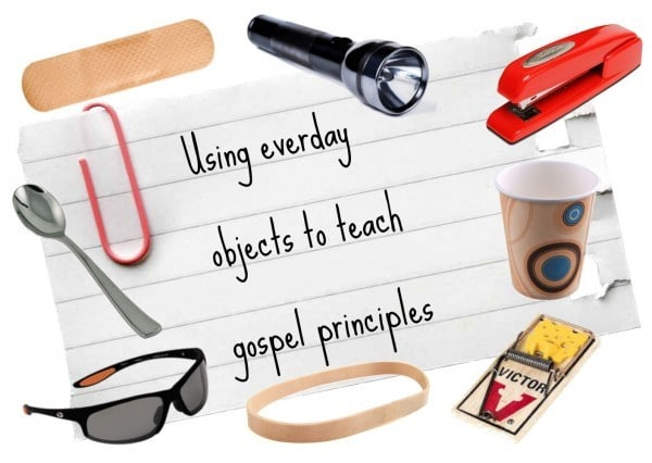 Using objects to teach gospel principles