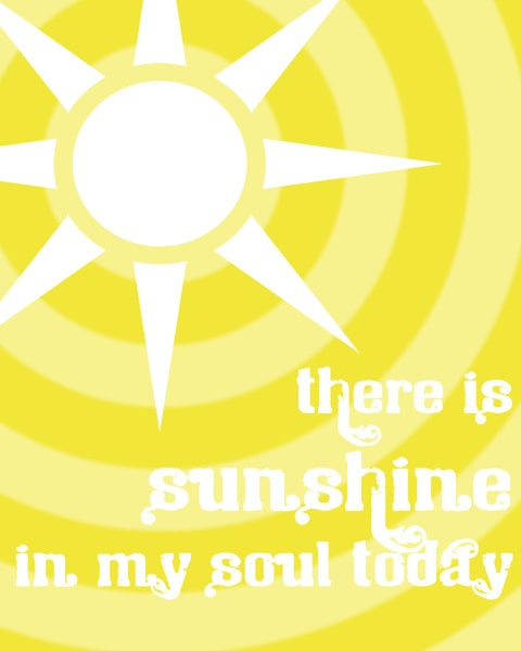 There is sunshine in my soul today | print from CranialHiccups.com