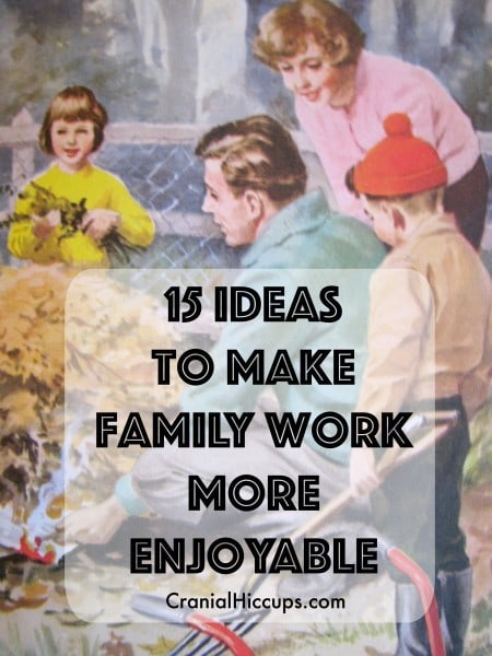 15 Ideas to make family work more enjoyable.