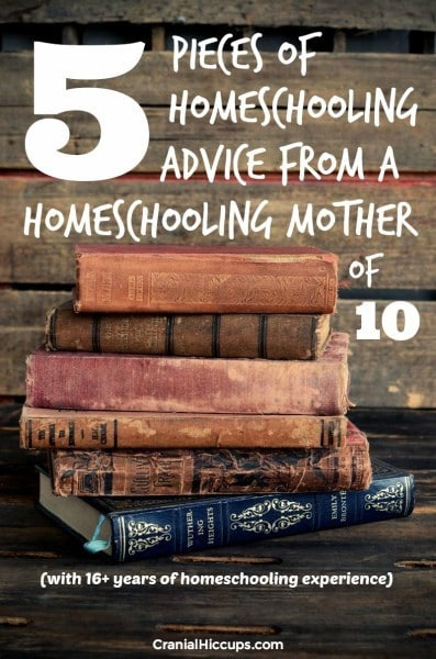 5 pieces of homeschooling advice from a homeschooling mother of 10 with 16+ years of homeschooling experience.