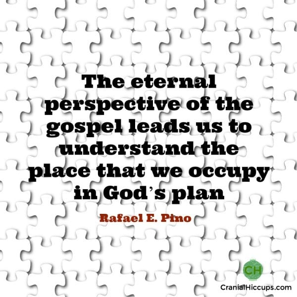 The eternal perspective of the gospel leads us to understand the place that we occupy in God's plan. Rafael E Pino #ldsconf