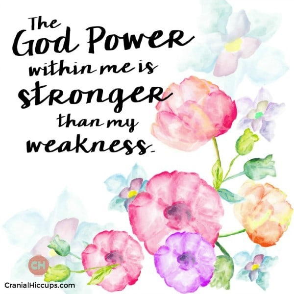 The God Power within me is stronger than my weakness.