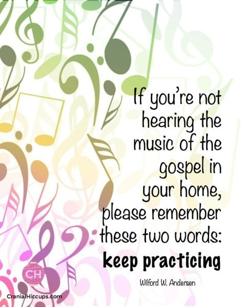 If you're not hearing the music of the gospel in your home, please remember these two words: keep practicing. Wilford W Andersen #ldsconf