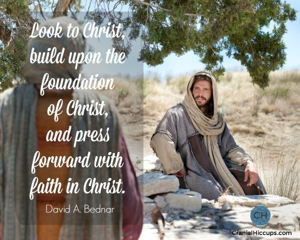 Look to Christ, build upon the foundation of Christ, and press forward with faith in Christ. David A Bednar #ldsconf