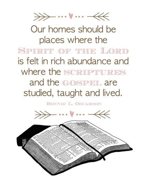 Our homes should be places where the Spirit of the Lord is felt in rich abundance and where the scriptures and the gospel are studied, taught, and lived. Bonnie L Oscarson
