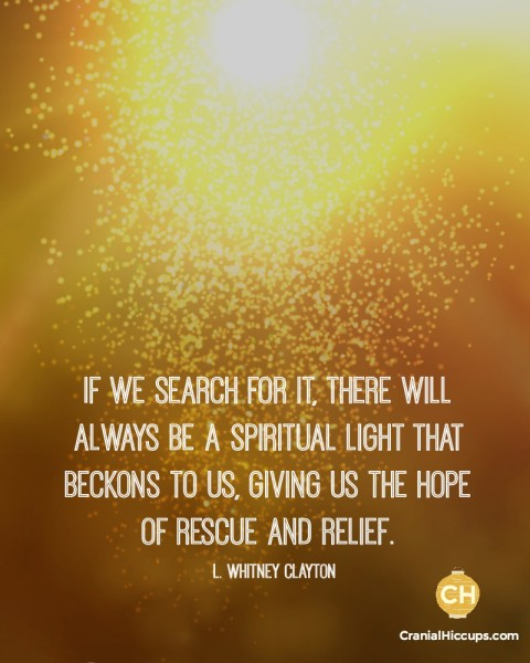 If we search for it, there will always be a spiritual light that beckons to us, giving us the hope of rescue and relief. L Whitney Clayton #ldsconf
