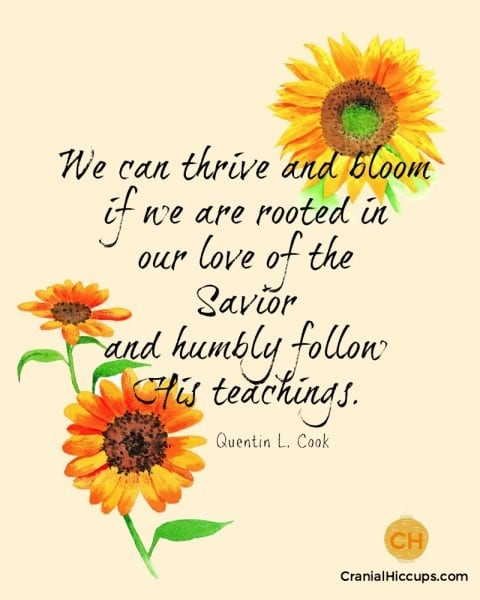 We can thrive and bloom if we are rooted in our love of the Savior and humbly follow His teachings. Quentin L Cook #ldsconf