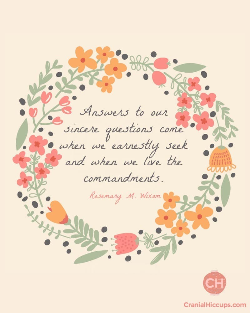 Answers to our sincere questions come when we earnestly seek and when we live the commandments. Rosemary M Wixom #ldsconf