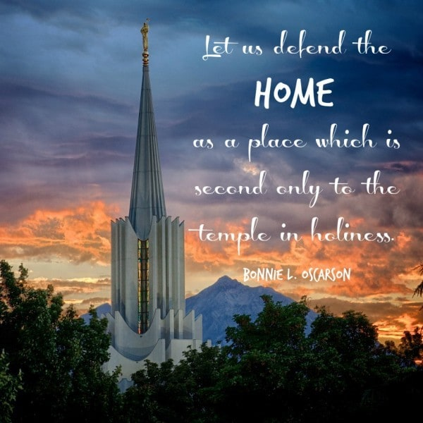 Let us defend the home as a place which is second only to the temple in holiness. Bonnie L Oscarson