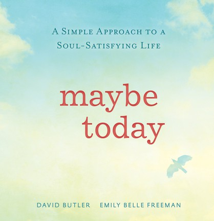 Maybe Today by David Butler and Emily Belle Freeman