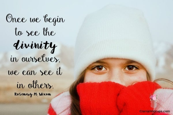 """""""Once we begin to see the divinity in ourselves, we can see it in others."""" Carol F. McConkie"""