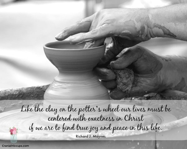 Like the clay on the potter's wheel our lives must be centered with exactness in Christ if we are to find true joy and peace in this life. Richard J. Maynes #LDSConf #ElderMaynes