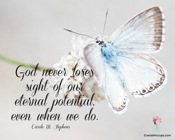 God never loses sight of our eternal potential, even when we do. Carole M. Stephens #LDSConf #SisterStephens