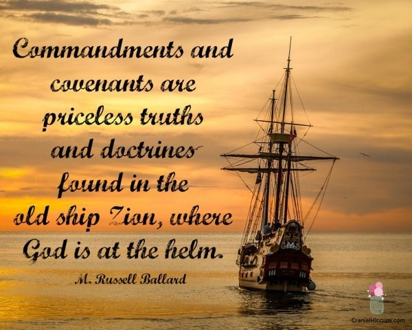 Commandments and covenants are priceless truths and doctrines found in the old ship Zion, where God is at the helm. M. Russell Ballard #LDSConf #ElderBallard