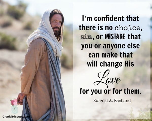 I'm confident that there is no choice, sin, or mistake that you or anyone else can make that will change His love for you or for them. Ronald A. Rasband #LDSConf #ElderRasband