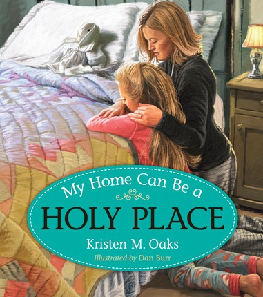 My Home Can Be a Holy Place by Kristen M. Oaks