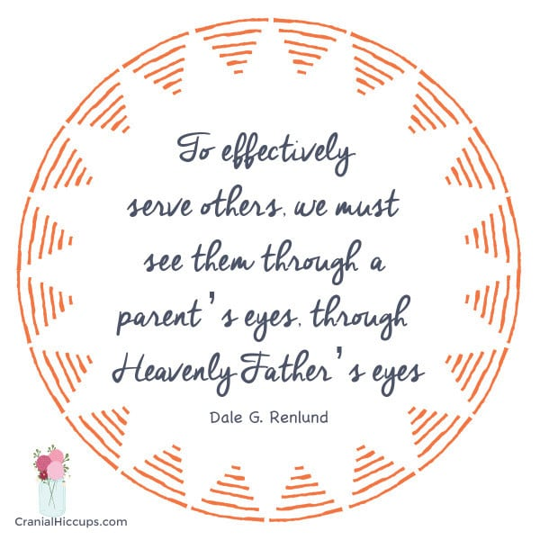 To effectively serve others, we must see them through a parent's eyes, through Heavenly Father's eyes. Dale G. Renlund #LDSConf #ElderRenlund