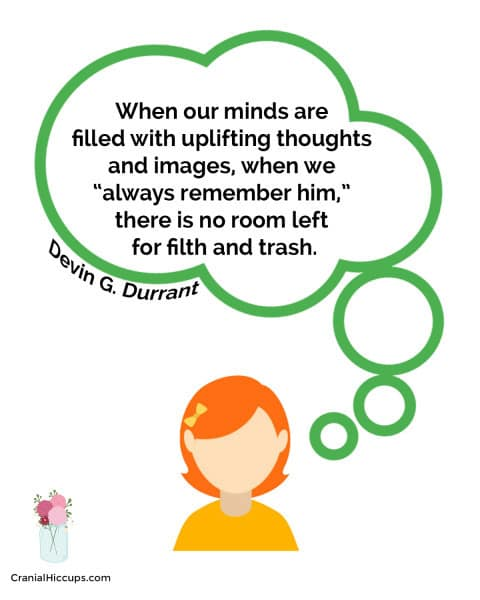 When our minds are filled with uplifting thoughts and images, when we 'always remember him,' there is no room left for filth and trash. Devin G. Durrant #LDSConf #BrotherDurrant