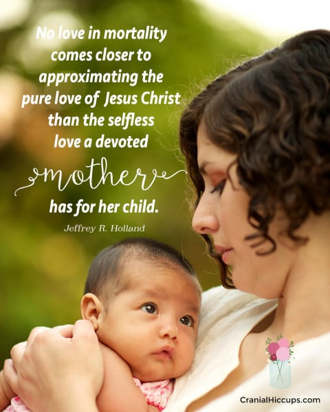 No love in mortality comes closer to approximating the pure love of Jesus Christ than the selfless love a devoted mother has for her child. Jeffrey R. Holland #LDSConf #ElderHolland