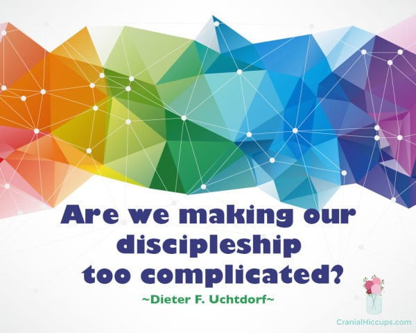 Are we making our discipleship too complicated? Dieter F. Uchtdorf #LDSConf #PresUchtdorf