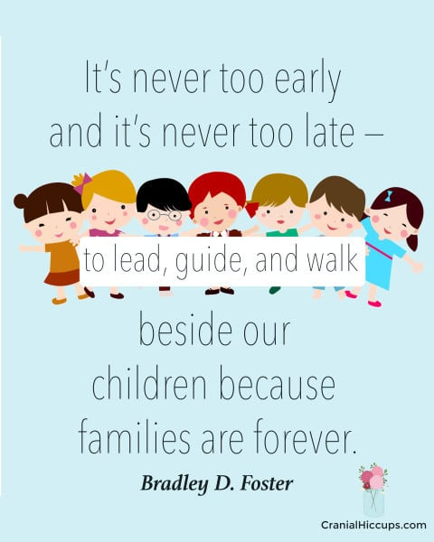 It's never too early and it's never too late — to lead, guide, and walk beside our children because families are forever. Bradley D. Foster #LDSConf #ElderFoster