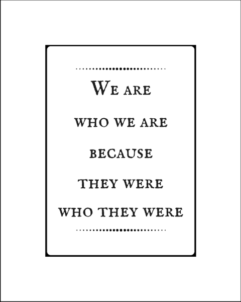We are who we are 8x10