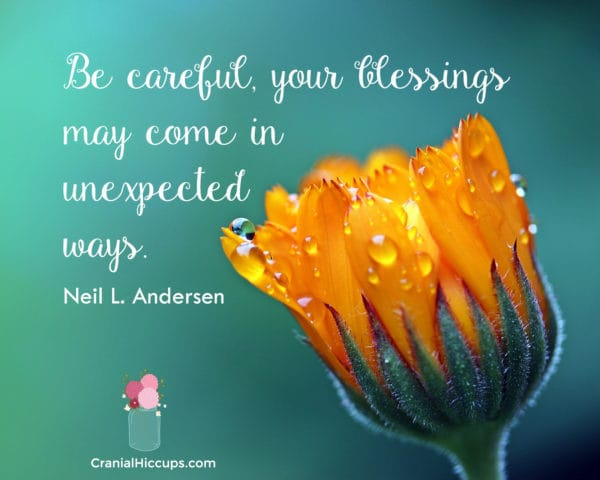Be careful, your blessings may come in unexpected ways. Neil L. Andersen #LDSConf