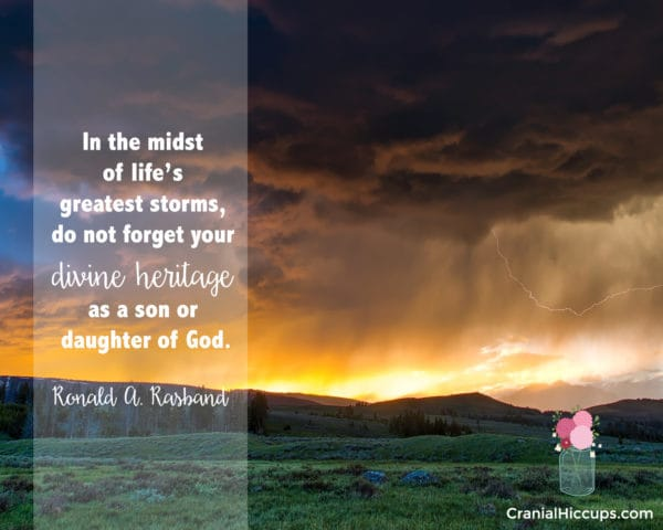 """""""In the midst of life's greatest storms, do not forget your divine heritage as a son or daughter of God."""" Ronald A. Rasband #LDSConf"""