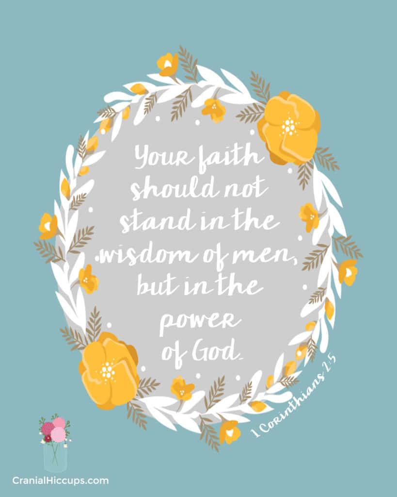 """""""Your faith should not stand in the wisdom of men, but in the power of God."""" 1 Corinthians 2:5"""