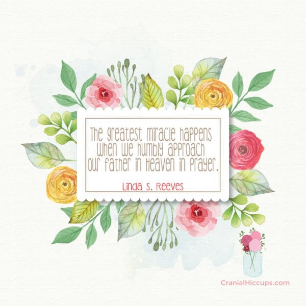 """""""The greatest miracle happens when we humbly approach our Father in Heaven in prayer."""" Linda S. Reeves #LDSConf"""