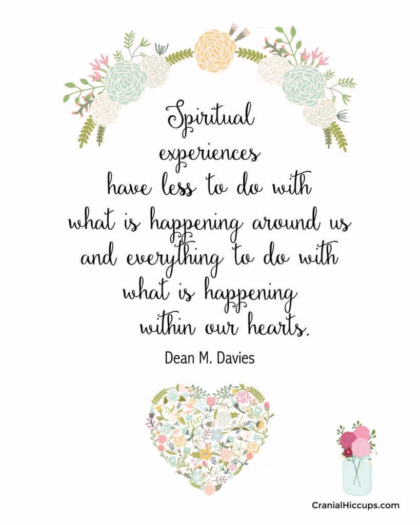 """""""Spiritual experiences have less to do with what is happening around us & everything to do with what is happening within our hearts."""" Dean M. Davies #LDSConf"""