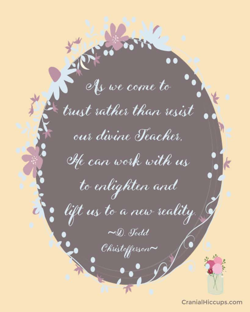 """""""As we come to trust rather than resist our divine Teacher, He can work with us to enlighten and lift us to a new reality."""" D. Todd Christofferson #LDSConf"""