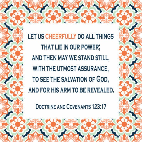 """Let us cheerfully do all things that lie in our power."" D&C 123:17"