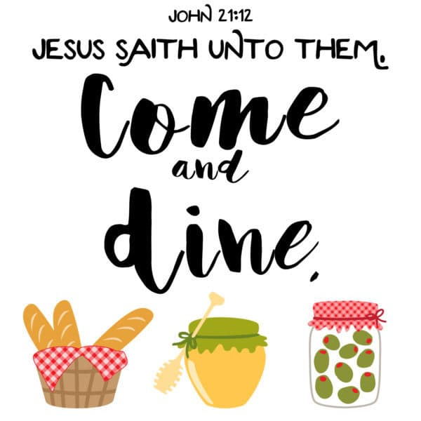 Jesus saith unto them, Come and dine. John 21:12