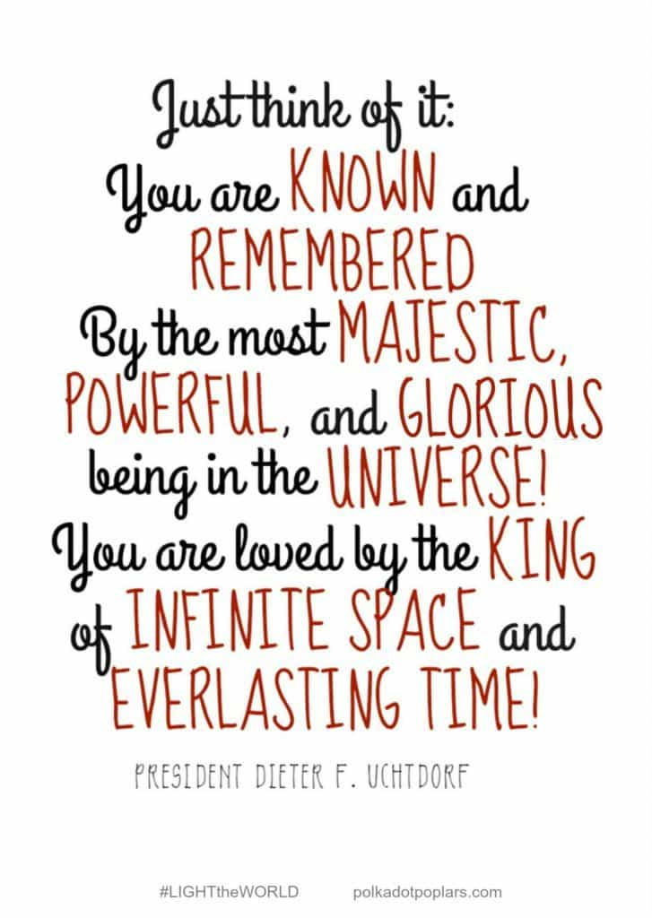 You are known and remembered quote from Pres. Uchtdorf.