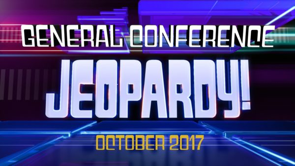 October 2017 General Conference Jeopardy