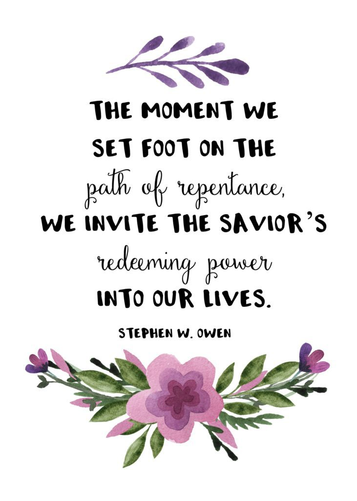 """The moment we set foot on the path of repentance, we invite the Savior's redeeming power into our lives."" Stephen W. Owen"