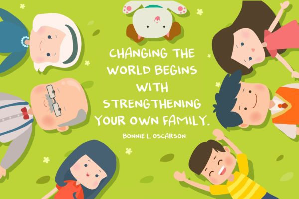 """Changing the world begins with strengthening your own family."" Bonnie L. Oscarson"