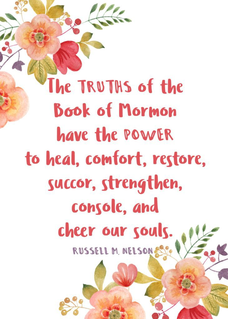 """The truths of the Book of Mormon have the power to heal, comfort, restore, succor, strengthen, console, and cheer our souls."" Russell M. Nelson"